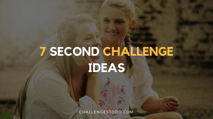 seven second challenge ideas