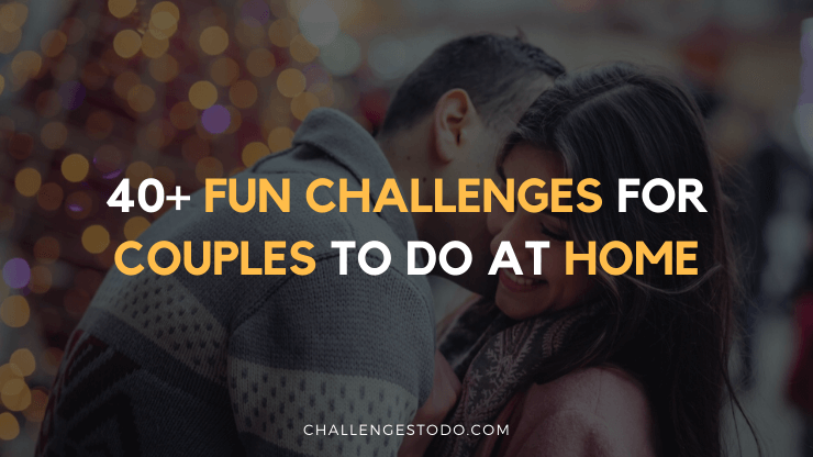 7 Fun Challenges For Couples To Do At Home Challenges To Do