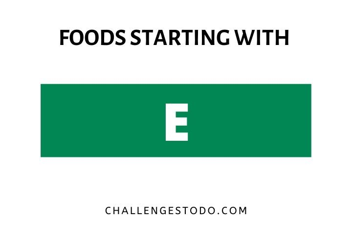Foods Beginning With E