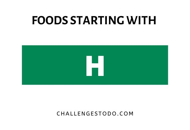 Foods Starting With H