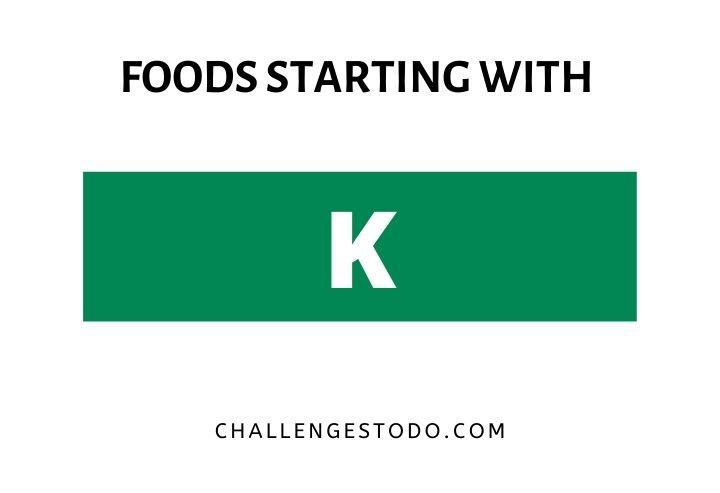 Foods Beginning With K