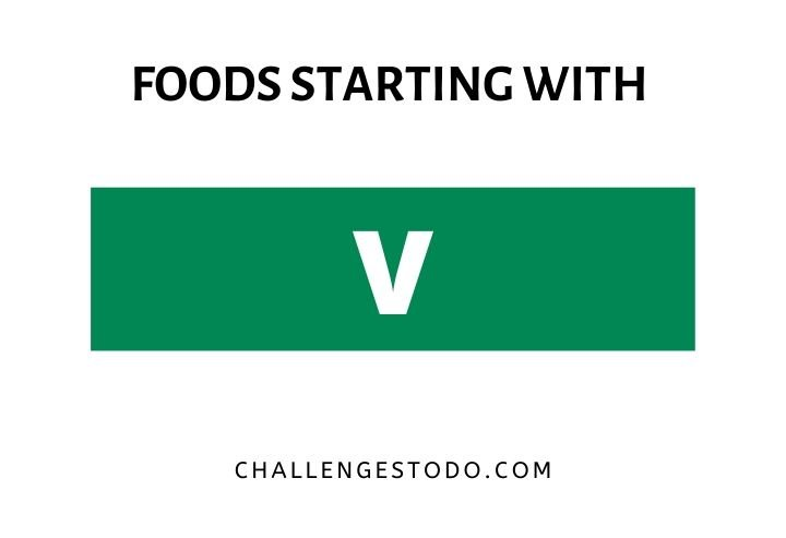Foods Beginning With V